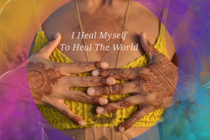 I HEAL MYSELF TO HEAL THE WORLD